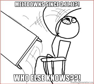 Meltdowns since 3.11.11. WHO ELSE KNOWS?!!