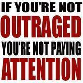 if you are not outraged